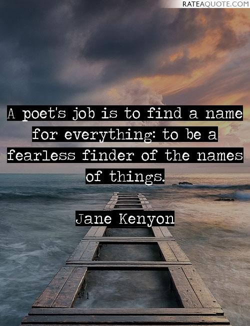 Poe quote A poet's job is to find a name for everything: to be a fearless finder of the na