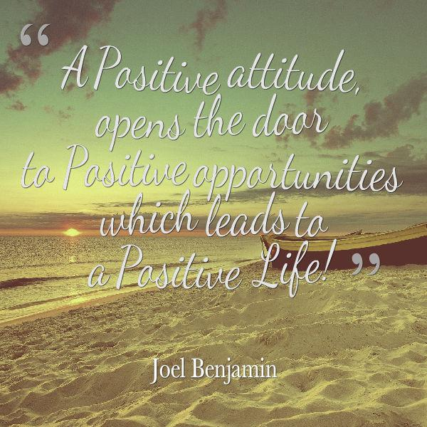 Positive thinker quote A positive attitude opens the door to positive opportunities, which leads to a p