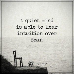 Hearing god quote A quiet mind is able to hear intuition over fear.