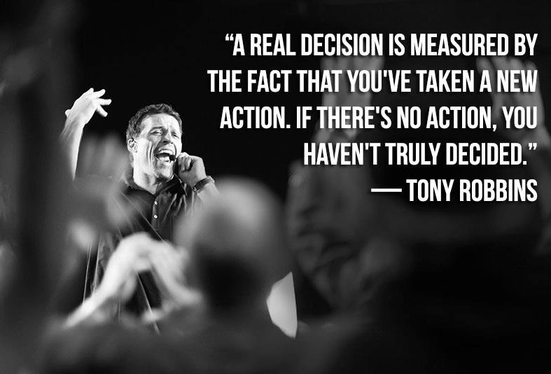 Fact quote A real decision is measured by the fact that you've taken a new action. If there