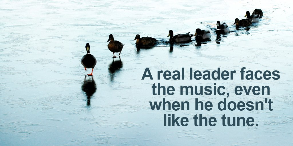 A real leader faces the music, even when he doesn't like the tune.