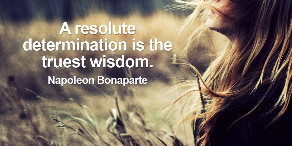 Resolute quote A resolute determination is the truest wisdom.