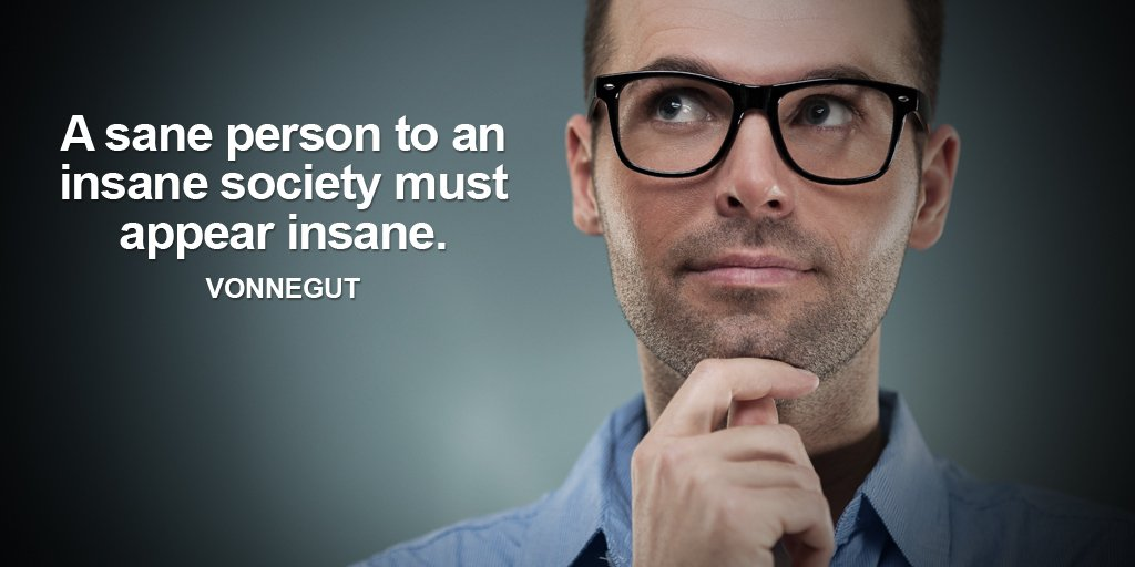 Sane quote A sane person to an insane society must appear insane.