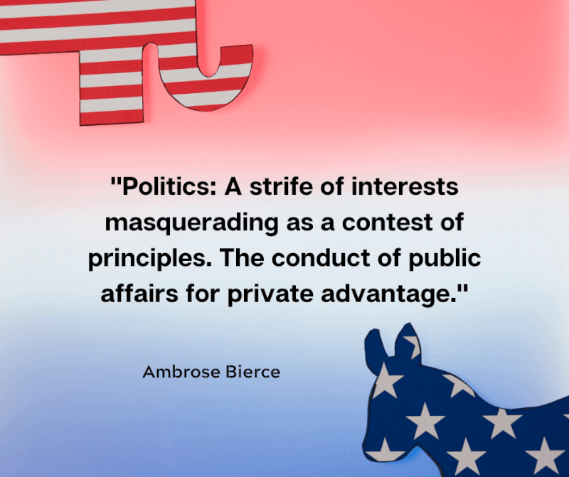 Ambrose Bierce quote A strife of interests masquerading as a contest of principles. The conduct of a