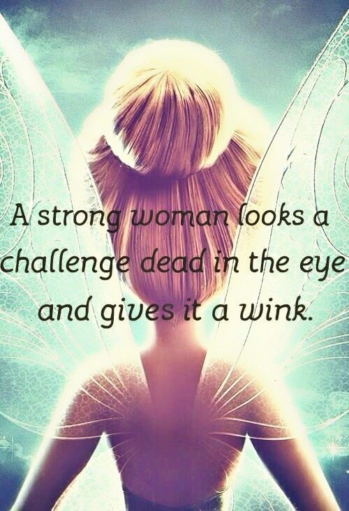 Challenged quote A strong woman looks a challenge dead in the eye and gives it a wink.