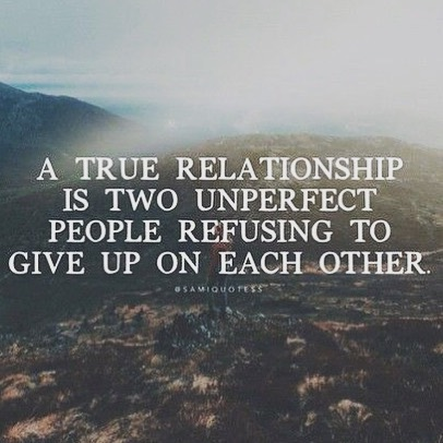 Refusing quote A true relationship is two unperfect people refusing to give up on each other.