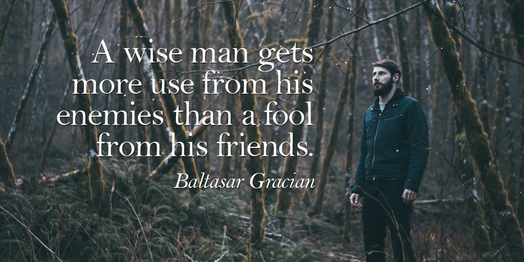 Fool quote A wise man gets more use from his enemies than a fool from his friends.