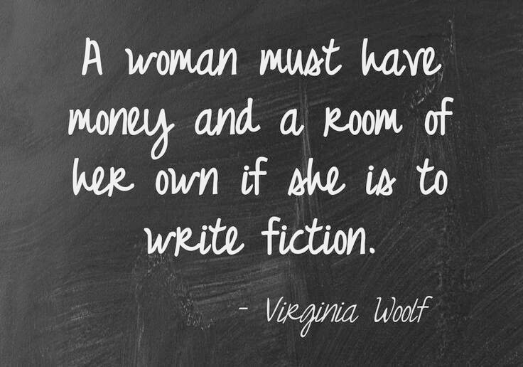 Space quote A woman must have money and a room of her own if she is to write fiction.