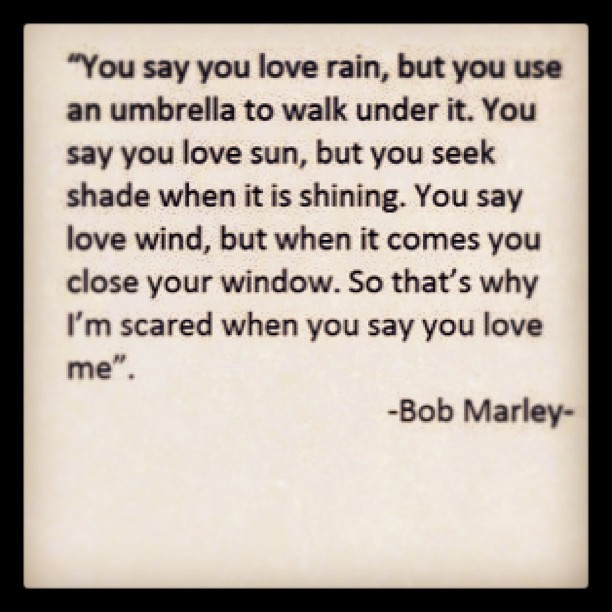 Rain quote You say you love rain, but you use an umbrella to walk under it. You say you lov