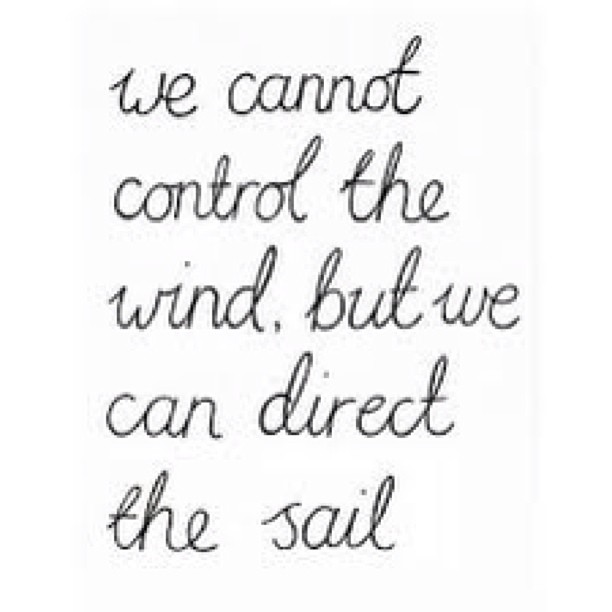 Boats and sailing quote We cannot control the wind, but we can direct the sail