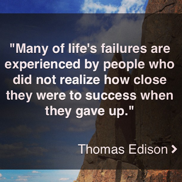 Gave quote Many of life's failures are experienced by people who did not realize how close