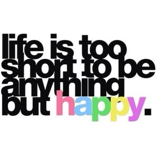 Life Is Too Short To Be Anything But Happy Image