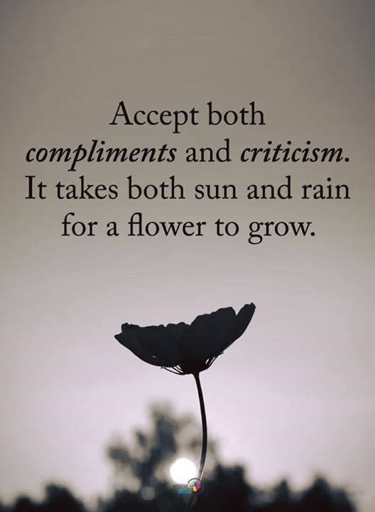 Rain quote Accept both compliments and criticism. It takes both sun and rain for a flower t