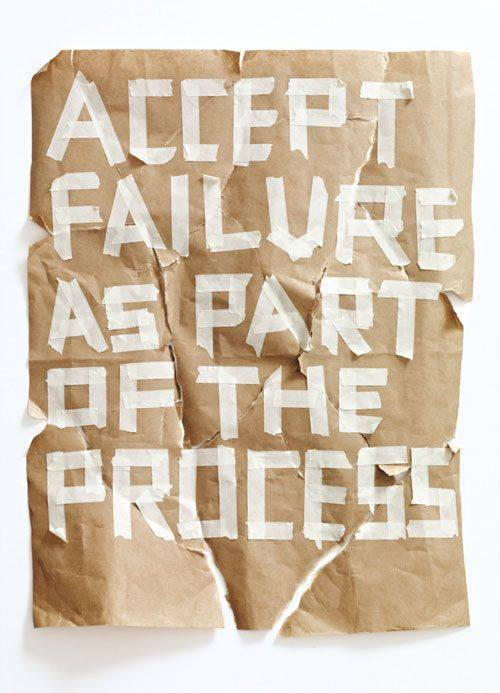 Accept failure as part of the process. - Sayings