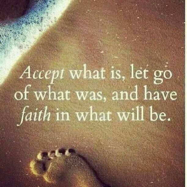Faith quote Accept what is, let go of what was, and have faith in what will be.