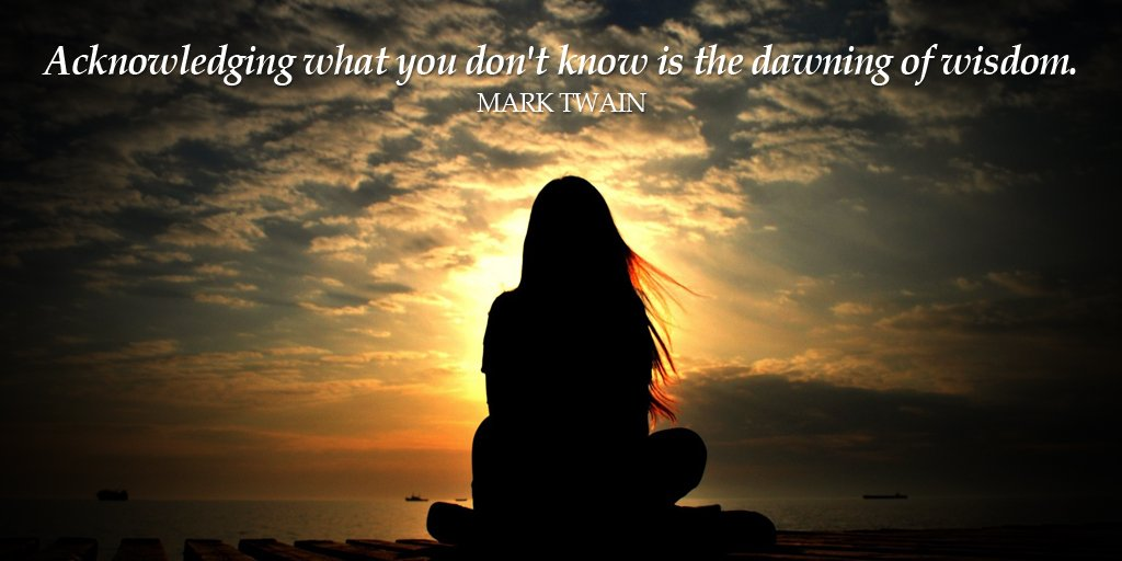 Dawns quote Acknowledging what you don't know is the dawning of wisdom.