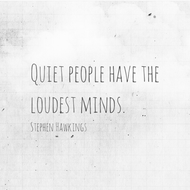 Stephen Hawking quote Quiet people have the loudest minds.