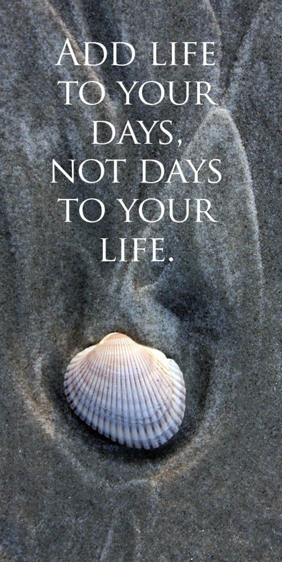 Experience quote Add life to your days, not days to your life.