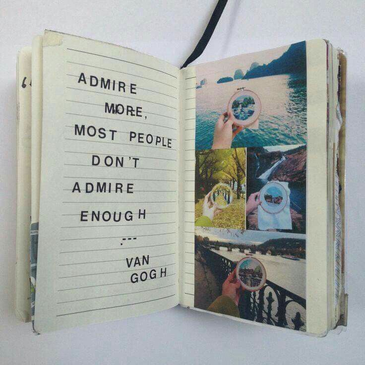 Admire more. Most people don't admire enough.
