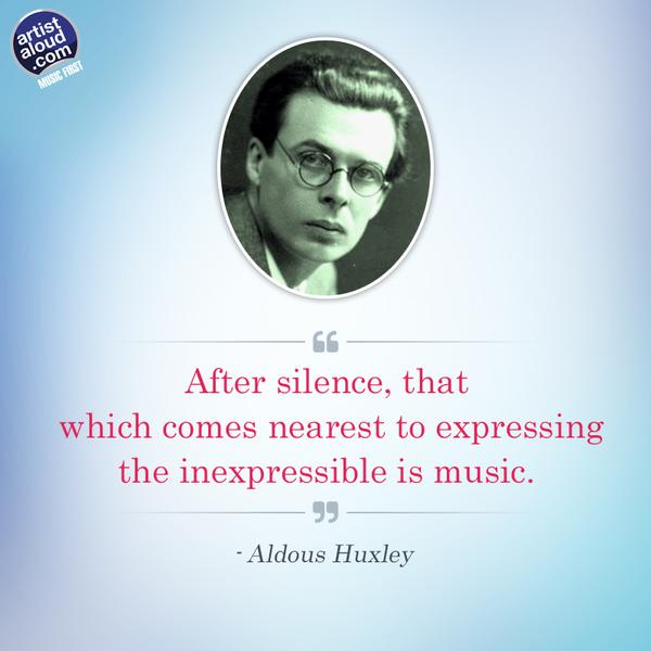 Aldous Huxley quote After silence, that which comes from nearest to expressing the inexpressible is