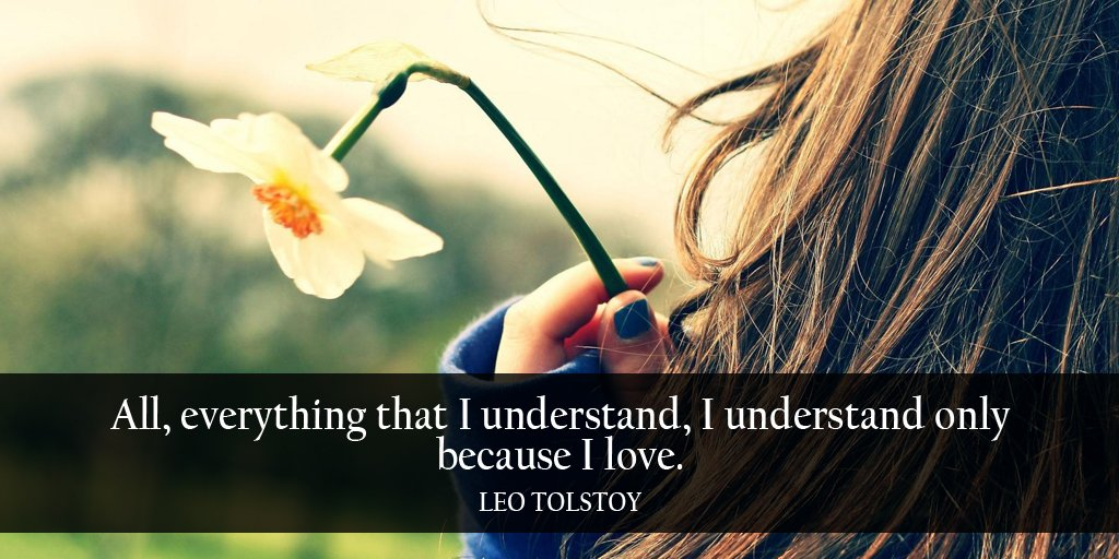 Insight quote All, everything that I understand, I understand only because I love.