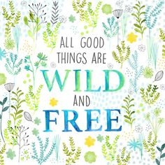 Wildness quote All good things are wild and free.