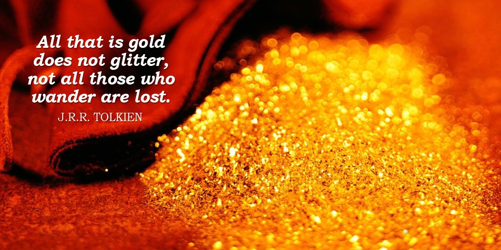 Gold quote All that is gold does not glitter, not all those who wander are lost.