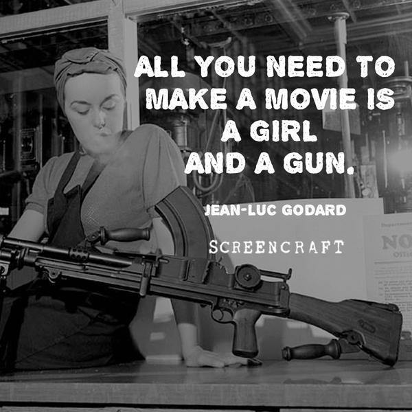 Movies quote All you need to make a movie is a girl and a gun.