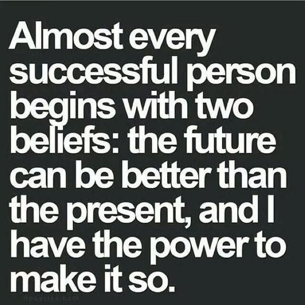 Almost quote Almost every successful person begins with two beliefs: the future can be better