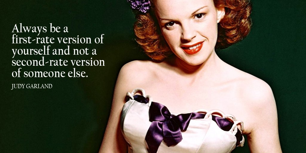 Always be a first-rate version of yourself and not a second-rate version of someone else. - Judy Garland