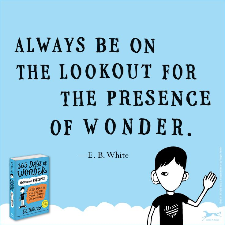 Always be on the lookout for the presence of wonder. - E.B. (Elwyn Brooks) White