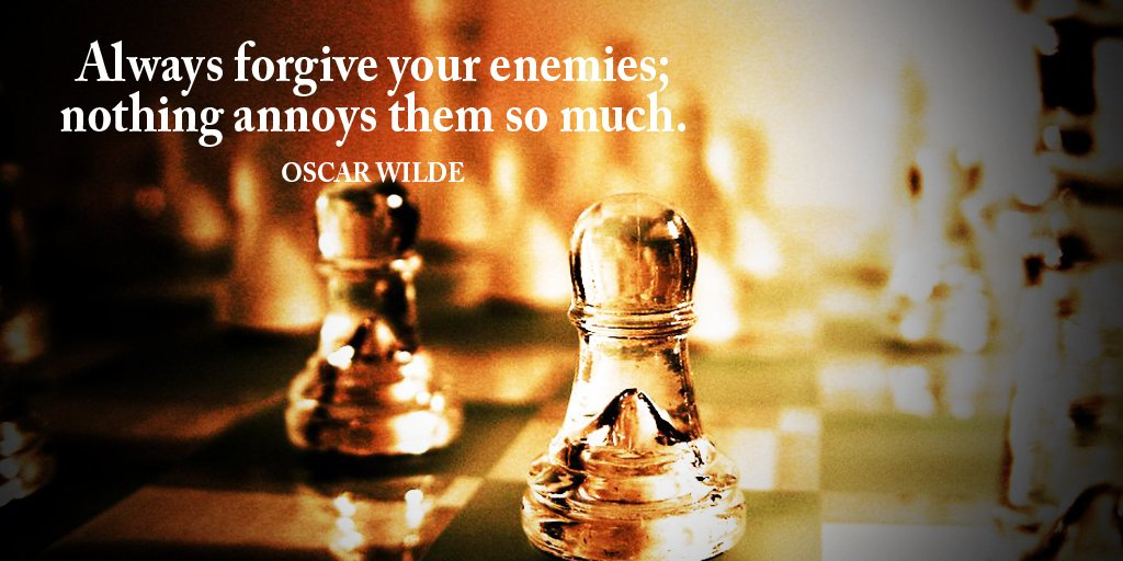 Forgive quote Always forgive your enemies; nothing annoys them so much.