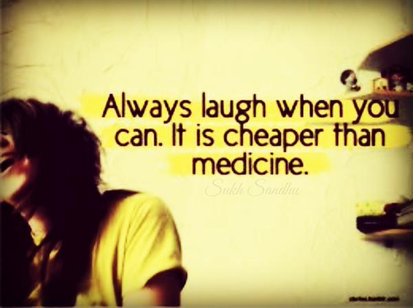 Always laugh when you can. It is cheaper than medicine. - Sayings