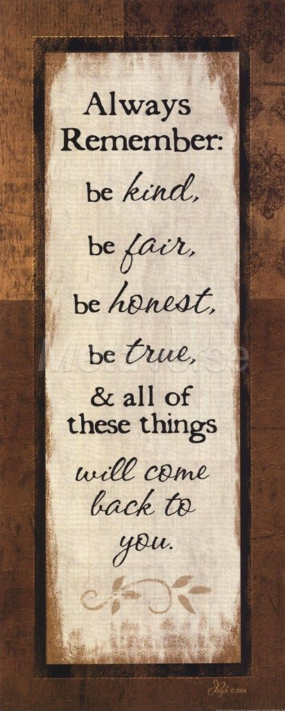 Always Remember Be Kind Be Fair Be Honest Be T