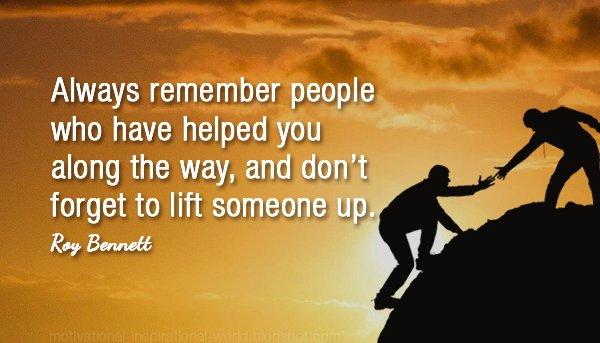 Favor quote Always remember people who have helped you along the way, and don't forget to li