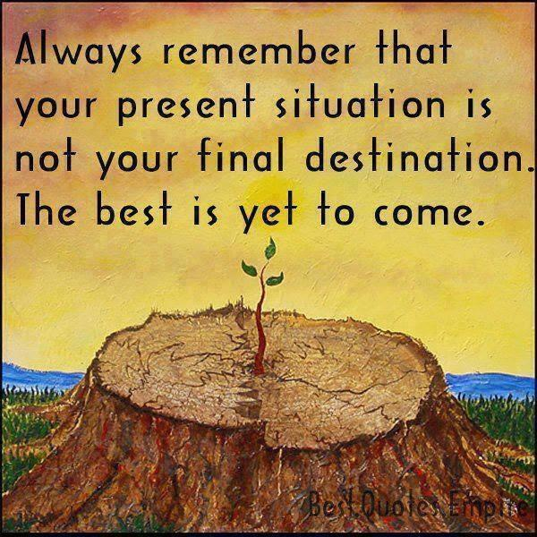 Final quote Always remember that your present situation is not your final destination. The b