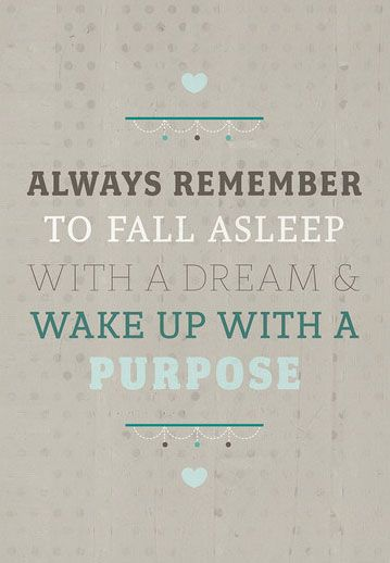 Always smile quote Always remember to fall asleep with a dream and wake up with a purpose.