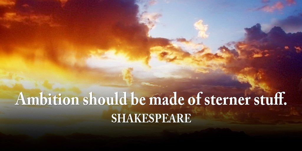 William Shakespeare quote Ambition should be made of sterner stuff.