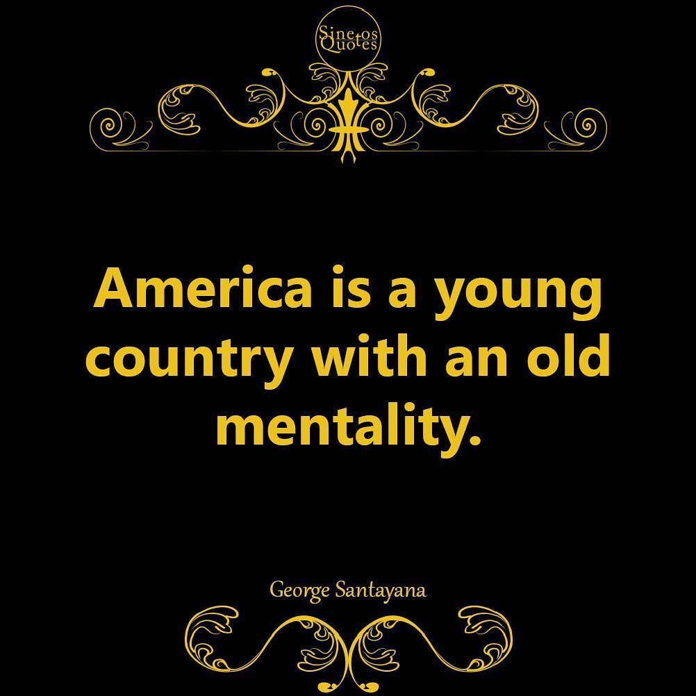 America quote America is a young country with an old mentality.