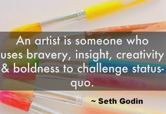 Insight quote An artist is someone who uses bravery, insight, creativity and boldness to chall