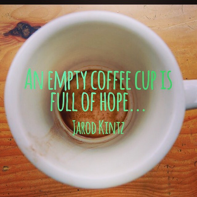 Hope quote An empty coffee cup is full of hope...
