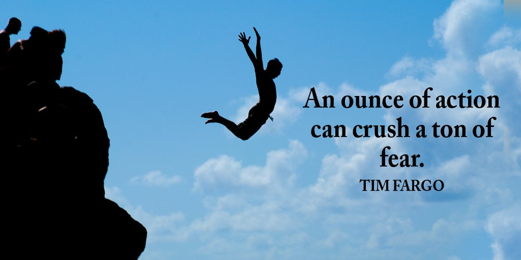 An ounce of action can crush a ton of fear.