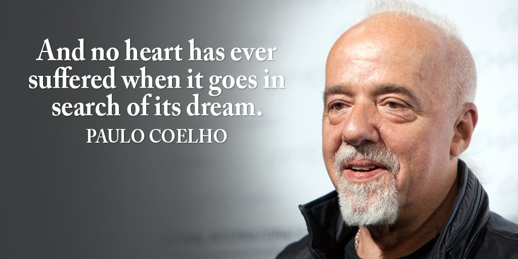 Paulo Coelho quote And no heart has ever suffered when it goes in search of its dream.