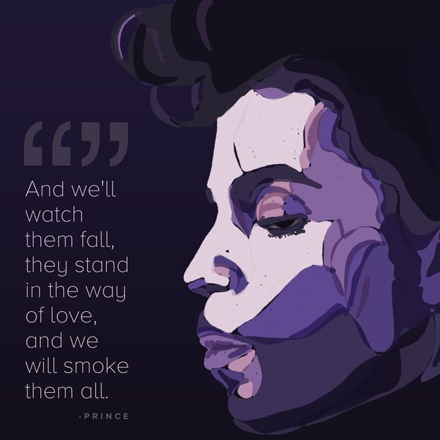 Prince quote And we'll watch them fall, they stand in the way of love, and we will smoke them