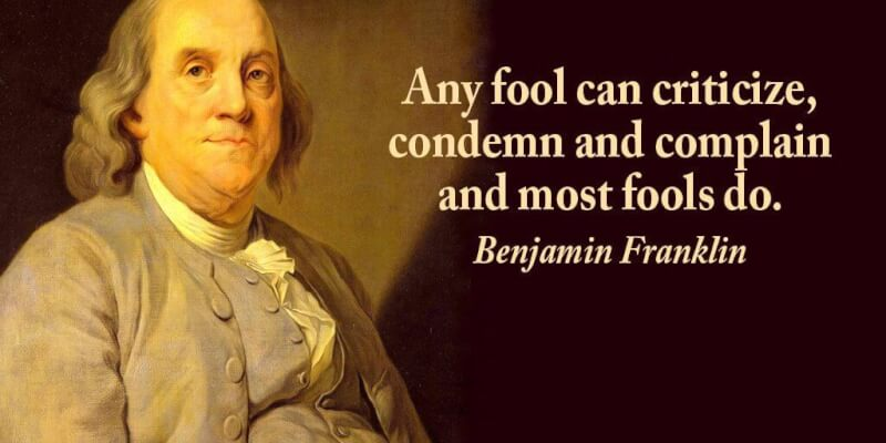 Fool quote Any fool can criticize, condemn and complain and most fools do.