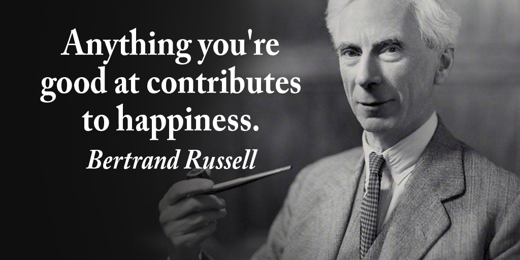 Anything you're good at contributes to happiness. - Bertrand Russell