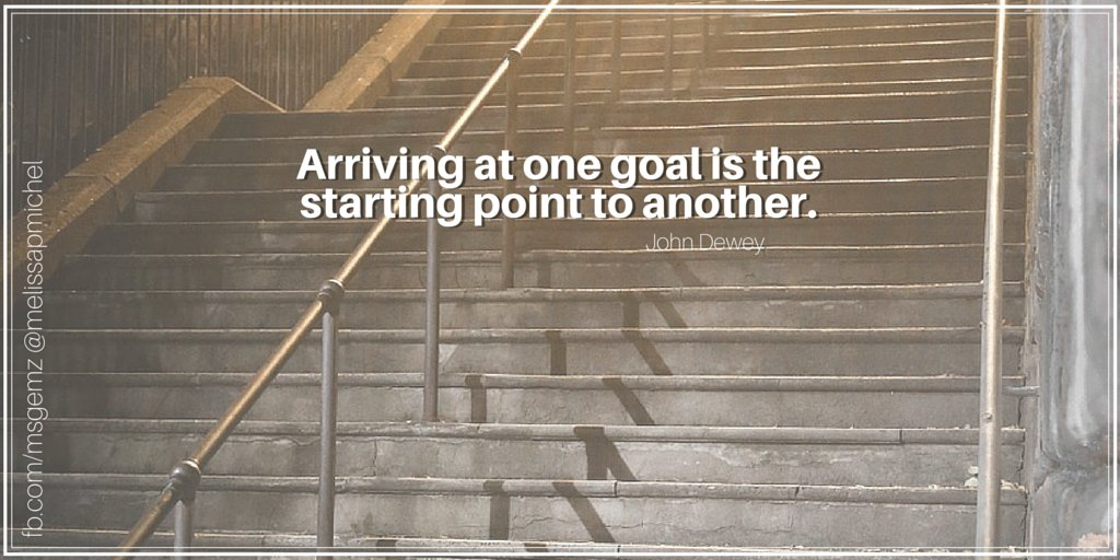 Arriving quote Arriving at one goal is the starting point to another.