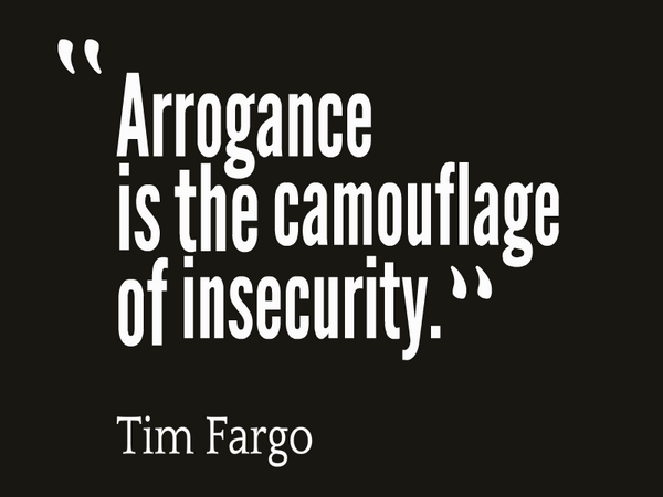 Arrogance is the camouflage of insecurity. - Tim Fargo