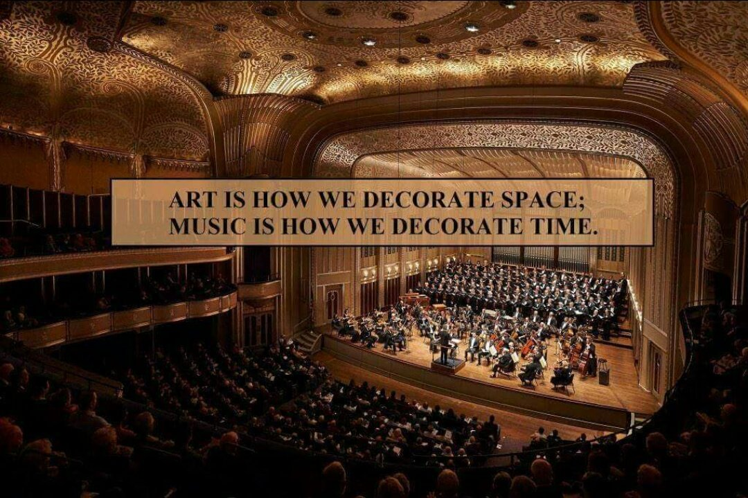 Art is how we decorate space; Music is how we decorate time. - Sayings