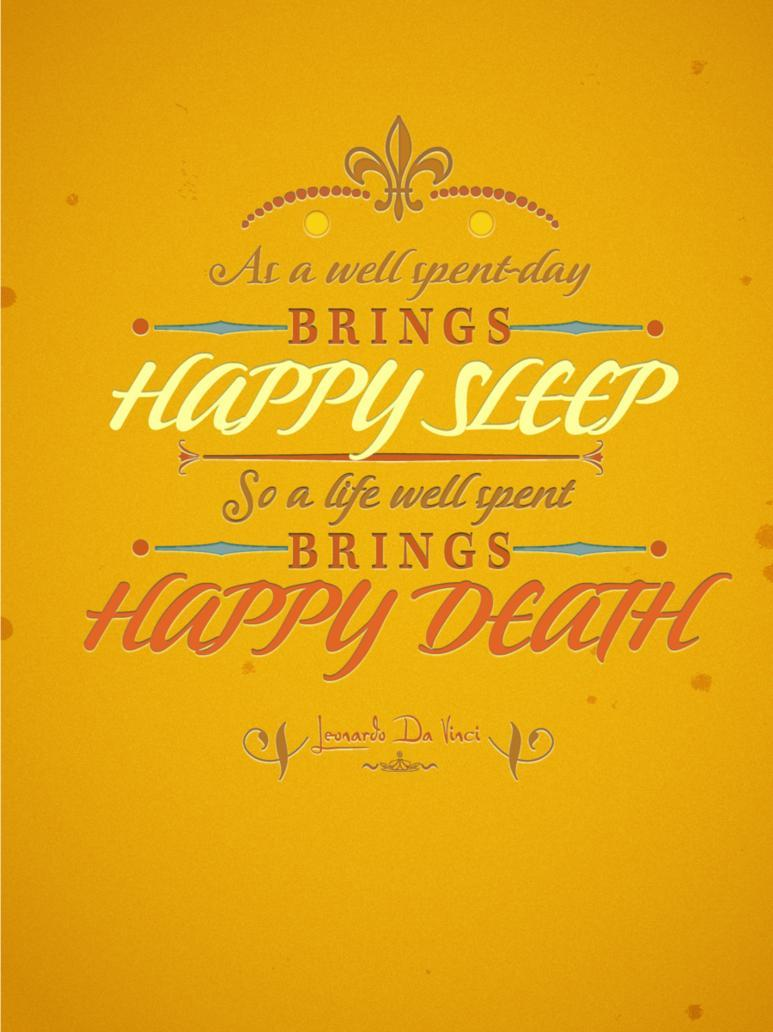 Fact quote As a well spent day brings happy sleep, so a life well spent brings happy death.